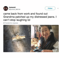 Grandma, Lol, and Memes: tomomi  @tymumt 082124  Follow  came back from work and found out  Grandma patched up my distressed jeans. I  can't stop laughing lol  Translate from Japanese 🤣❤️