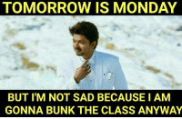 😎😎: TOMORROW IS MONDAY  BUT I'M NOT SAD BECAUSE I AM  GONNA BUNK THE CLASS ANYWAY 😎😎