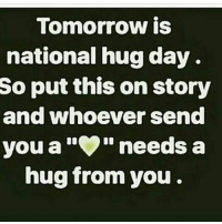 any type of heart: Tomorrow is  national hug day  So put this on story  and whoever send  you a  needs a  hug from you any type of heart