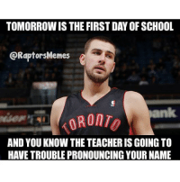 Unless your teacher is Charles Barkley! @jvalanciunas RTZ -VinceBosh: TOMORROW IS THE FIRST DAYOF SCHOOL  @Raptors Memes  OR To  AND YOU KNOW THE TEACHERIS GOING TO  HAVE TROUBLE PRONOUNCING YOUR NAME Unless your teacher is Charles Barkley! @jvalanciunas RTZ -VinceBosh