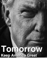 America, Memes, and Tomorrow: Tomorrow  Keep America Great