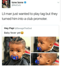 Blackpeopletwitter, Club, and Haircut: tone bone  @NoCutz  Lil man just wanted to play tag but they  turned him into a club promoter.  Hey Papi @SavageThaGod  Baby fever yet <p>Does that haircut come with a bed time extension? (via /r/BlackPeopleTwitter)</p>