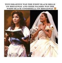 Cinderella , Memes, and Black: TONI BRAXTON WAS THE FIRST BLACK BELLE  ON BROADWAY AND KEKE PALMER WAS THE  FIRST BLACK CINDERELLA ON BROADWAY My fave Cinderella is Brandy tho ngl 😍