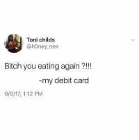 Do the calories count if you can't afford the meal? (@kalesalad): Toni childs  @hOney_nee  Bitch you eating again?!!  my debit card  9/9/17, 1:12 PM Do the calories count if you can't afford the meal? (@kalesalad)