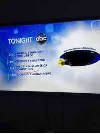 Abc, America, and Family: TONIGHT abc  dName nteriors at Outlet Prices  MERICA'S FUNNIEST  7PM  8PM  9PM  11 PM  OME VIDEOS  CELEBRITY FAMILY FEUD  THE 2019 MISS AMERICA  Same  De  COMPRETION  CHANNEL 2 ACTION NEWs