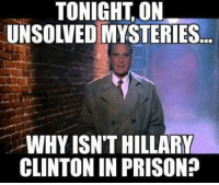 Good question!: TONIGHT, ON  UNSOLVED MYSTERIES  WHY ISN'T HILLARY  CLINTON IN PRISON? Good question!