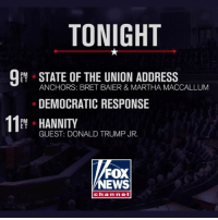 Tune in for live coverage of President Trump's first SOTU address, anchored by Bret Baier and Martha MacCallum, tonight at 9p ET on Fox News Channel. Plus, don't miss live analysis from D.C. following the speech: Hannity: 11p ET The Ingraham Angle: 12a ET Fox News @ Night: 1a ET: TONIGHT  PM  E T  ANCHORS: BRET BAIER & MARTHA MACCALLUM  DEMOCRATIC RESPONSE  11 HANNITY  PM o  E T  GUEST: DONALD TRUMP JR.  FOX  NEWS  ch annel Tune in for live coverage of President Trump's first SOTU address, anchored by Bret Baier and Martha MacCallum, tonight at 9p ET on Fox News Channel. Plus, don't miss live analysis from D.C. following the speech: Hannity: 11p ET The Ingraham Angle: 12a ET Fox News @ Night: 1a ET