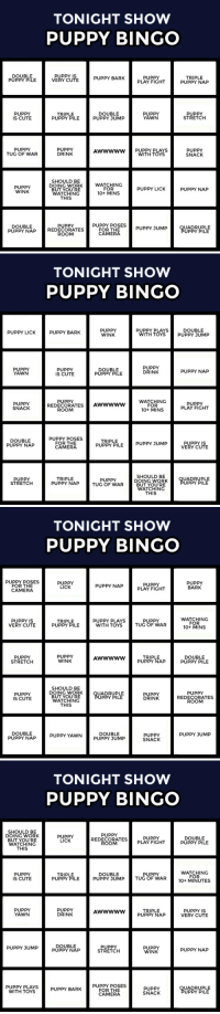 "Cute, Friends, and Target: TONIGHT SHOW  PUPPY BINGO  DOUBLE  PUPPY PILE  PUPPY IS  VERY CUTE  PUPPY BARK  PUPPY  PLAY FIGHT  TRIPLE  PUPPY NAP  PUPPY  IS CUTE  TRIPLE  PUPPY PILE  DOUBLE  PUPPY JUMP  PUPPY  YAWN  PUPPY  STRETCH  PUPPY  TUG OF WAR  PUPPY  DRINK  Awwwww PUPPY PLAYS  WITH TOYS  PUPPY  SNACK  SHOULD BE  DOING WORK  BUT YOU'RE  WATCHING  THIS  WATCHING  FOR  10+ MINS  PUPPY  WINK  PUPPY LICK  PUPPY NAP  PUPPY POSES  FOR THE  CAMERA  PUPPY  DOUBLE  PUPPY NAP REDECORATES  UADRUPLE  UPPY PILE  ROOM   TONIGHT SHOW  PUPPY BINGO  PUPPY  WINK  PUPPY LICK  PUPPY BARK  PUPPY PLAYS  DOUBLE  WITH TOYS PUPPY JUMP  PUPPY  YAWN  PUPPY  IS CUTE  DOUBLE  PUPPY PILE  PUPPY  DRINK  PUPPY NAP  WATCHING  FOR  10+ MINS  PUPPY  PUPPY  SNACK  REDECORATESAWwwww  PUPPY  PLAY FIGHT  ROOM  DOUBLE  PUPPY NAP  PUPPY POSES  FOR THE  CAMERA  TRIPLE  PUPPY PILE PUPPY JUMP  PUPPY IS  VERY CUTE  SHOULD BE  DOING WORK  BUT YOU'RE  WATCHING  THIS  PUPPY  STRETCH  TRIPLE  PUPPY NAP  UADRUPLE  UPPY PILE  TUG OF WAR   TONIGHT SHOW  PUPPY BINGO  PUPPY POSES  FOR THE  CAMERA  PUPPY  LICK  PUPPY  PLAY FIGHT  PUPPY  BARK  PUPPY NAP  PUPPY IS  VERY CUTE  WATCHING  FOR  10+ MINS  PUPPY PLAYS  PUPPY  TRIPLE  PUPPY PILE  WITH TOYS TUG OF WAR  PUPPY  STRETCH  PUPPY  WINK  TRIPLE  PUPPY NAP  DOUBLE  PUPPY PILE  AWwwww  SHOULD BE  DOING WORK  BUT YOU'RE  WATCHING  THIS  PUPPY  REDECORATES  ROOM  PUPPY  IS CUTE  UADRUPLE  UPPY PILE  PUPPY  DRINK  DOUBLE  PUPPY SUMP  DOUBLE  PUPPN^P PUPPY YAWN  PUPPY JUMP  PUPPY  SNACK   TONIGHT SHOW  PUPPY BINGO  SHOULD BE  DOING WORK  BUT YOU'RE  WATCHING  THIS  PUPPY  REDECORATES  ROOM  PUPPY  LICK  PUPPY  PLAY FIGHT  DOUBLE  PUPPY PILE  PUPPY  IS CUTE  TRIPLE  PUPPY PILE  DOUBLE  PUPPY JUMP  PUPPY  TUG OF WAR  WATCHING  FOR  PUPPY  YAWN  PUPPY  DRINK  TRIPLE  PUPPY NAP  PUPPY IS  VERY CUTE  DOUBLE  PUPPY NAP  PUPPY JUMP  PUPPY  WINK  STRETCH  PUPPY NAP  WITH TOYSPUPPY BARKORTO ES  FOR THE  CAMERA  PUPPY  SNACK  UADRUPLE  UPPY PILE <h2><b><a href=""https://youtu.be/p2IB6wU2lT4"" target=""_blank"">Our #FallonPuppieLive livestream is on YouTube!</a></b></h2><p><b>And it's time for Tonight Show Puppy Bingo!</b></p><p>Every time you spot one of the items on your card, mark the square. First to five in a row wins!</p><p>There are a bunch of different cards for you to print out if you're watching #FallonPuppiesLive with your friends, but it's just as fun if you're playing solo!</p><h2><b>Have fun, pals!</b></h2><figure class=""tmblr-embed tmblr-full"" data-provider=""youtube"" data-orig-width=""540"" data-orig-height=""304"" data-url=""https%3A%2F%2Fyoutu.be%2Fp2IB6wU2lT4""><iframe width=""540"" height=""304"" id=""youtube_iframe"" src=""https://www.youtube.com/embed/p2IB6wU2lT4?feature=oembed&amp;enablejsapi=1&amp;origin=https://safe.txmblr.com&amp;wmode=opaque"" frameborder=""0"" allowfullscreen=""""></iframe></figure>"