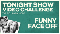 """Click, Funny, and Target: TONIGHT SHOW  VIDEO CHALLENGE  TAP TO LEARN MORE  FUNNY  FACE OFF <h2><b>It's time for another Tonight Show Funny Face Off!</b></h2><p>Here's how to participate: take a short video of your kid making their best funny face and <b>upload it to YouTube with the title """"Tonight Show Funny Face Off.""""</b> Or, you can <b><a href=""""http://www.nbc.com/the-tonight-show/blogs/1086"""" target=""""_blank"""">CLICK HERE TO DOWNLOAD</a></b> our new Tonight Show app, and submit your video from there. You might see your kid's funny face on the show!</p><p>We're excited to see their funny Faces!</p>"""