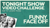 """Funny, Gif, and Target: TONIGHT SHOW  VIDEO CHALLENGE  TAP TO LEARN MORE  FUNNY  FACE OFF <p><strong>WE WANT TO SEE YOUR KID'S<a href=""""https://www.youtube.com/watch?v=FlqMnDUtfOQ"""" target=""""_blank"""">FUNNY FACES!</a></strong></p> <p><a href=""""http://www.nbc.com/the-tonight-show/blogs/3121"""" target=""""_blank"""">Send us a short video of your kid making their best funny face</a> and upload it to YouTube with the title &ldquo;Tonight Show Funny Face Off&rdquo;! You might see your kid&rsquo;s funny face on the show!<img alt="""""""" src=""""https://78.media.tumblr.com/daadc7d7137e90d2bdc7b3f60b7f0230/tumblr_n30ievkpX11qhub34o2_r2_400.gif""""/></p>"""