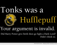 """Harry Potter, Memes, and Hitler: Tonks was a  Hufflepuff  Your argument is invaliod  Did Harry Potter give birth then go fight a Dark Lord?  Didn't think so  Hitler hated this site too  itler hatea this site too IUININI IMEMLES.COIV  MUGGLENET MEMES.COM <p>Hufflepuff says, Your argument is invalid. <a href=""""http://ift.tt/12xxlbn"""">http://ift.tt/12xxlbn</a></p>"""