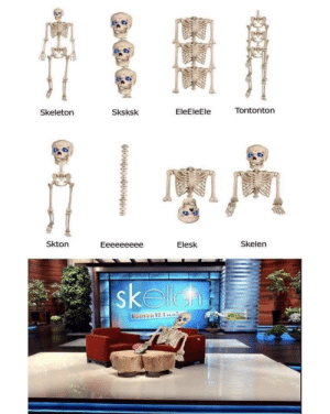 youlovetoseeit:tag yourself, I am sksksk: Tontonton  EleEleEle  Sksksk  Skeleton  Skton  Skelen  Eeeeeeeee  Elesk  skelleh  Sooron 12 Ficiale youlovetoseeit:tag yourself, I am sksksk