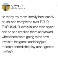 Lmaoo 😂😂😂😂😂😂 🔥 Follow Us 👉 @latinoswithattitude 🔥 latinosbelike latinasbelike latinoproblems mexicansbelike mexican mexicanproblems hispanicsbelike hispanic hispanicproblems latina latinas latino latinos hispanicsbelike: - tony  @h4ckysack  so today my mom literally beat candy  crush. she completed over FOUR  THOUSAND levels in less than a year  and so she emailed them and asked  when there were going to be new  levels to the game and they just  recommended she play other games  LMFAO Lmaoo 😂😂😂😂😂😂 🔥 Follow Us 👉 @latinoswithattitude 🔥 latinosbelike latinasbelike latinoproblems mexicansbelike mexican mexicanproblems hispanicsbelike hispanic hispanicproblems latina latinas latino latinos hispanicsbelike