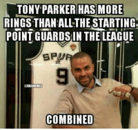 Respect.: TONY PARKER HAS MORE  RINGSTHAN ALL THE STARTING.  POINT GUARDS IN THE LEAGUE  SPUR  BAMEMES  COMBINED Respect.