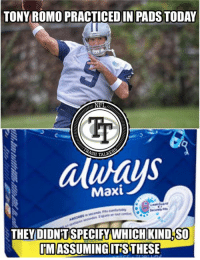Tony Romo was seen practicing in pads today...   #Soon #ThanksJerry #DakBenchcott   #LambeauLeaper #QuestFor14: TONY ROMO PRACTICED IN PADS TODAY  Tp  always  Maxi  SPECIFY WHICH KIND,SO  THEYDIDN'TSPECIFY WHICH KIND SO  IM ASSUMINGIITSTHESE Tony Romo was seen practicing in pads today...   #Soon #ThanksJerry #DakBenchcott   #LambeauLeaper #QuestFor14