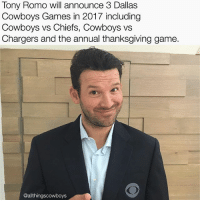 Dallas Cowboys, Memes, and Thanksgiving: Tony Romo will announce 3 Dallas  Cowboys Games in 2017 including  Cowboys vs Chiefs, Cowboys ws  Chargers and the annual thanksgiving game.  @allthingscowboys This should be interesting 👀 DallasCowboys CowboysNation ✭