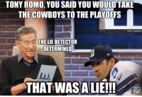 Romo on the Maury Show!: TONY ROMO, YOU SAID YOU WOULD TAKE  THE COWBOYS TO THE PLAYOFFS  NFL MEMES  THE LIE DETECTOR  DETERMINED  THAT WAS ALIE!!! Romo on the Maury Show!