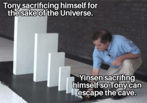Sake, Universe, and Can: Tony sacrifcing himself for  sake of  the  the Universe,  Yinsen sacrifna  himselfso Tony can  escape the cave. 15 Years Later ;(