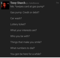 <p>I&rsquo;m gon&rsquo; go call my crew, you go call your crew// We can rendezvous at pump #2 (via /r/BlackPeopleTwitter)</p>: Tony Starch @_CakeBawse  7m  Me: *swipes card at gas pump*  Gas pump: Credit or debit?  Car wash?  Lottery ticket?  What your interests are?  Who you be with?  Things that make you smile?  What numbers to dial?  You gon be here for a while? <p>I&rsquo;m gon&rsquo; go call my crew, you go call your crew// We can rendezvous at pump #2 (via /r/BlackPeopleTwitter)</p>