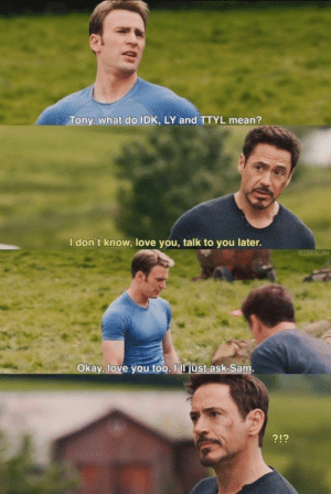 Today 17 #Most #Funny #Memes: Tony, what do IDK, LY and TTYL mean?  I don't know, love you, talk to you later.  Okay, love you too. l'll just ask Samm  212 Today 17 #Most #Funny #Memes