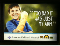 Kid seeks death: TOO BAD IT  WAS JUST  MY ARM  Advocate Children's Hospital Kid seeks death
