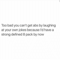 Bad, Memes, and Jokes: Too bad you can't get abs by laughing  at your own jokes because I'd have a  strong defined 8 pack by now I'm hilarious 😆 goodgirlwithbadthoughts 💅🏼