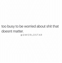 """Shit, Time, and Nonsense: too busy to be worried about shit that  doesnt matter.  aQWORLDSTAR """"Occupy your time with things that actually benefit you...too many people wasting their time on nonsense..."""" 💯 @QWorldstar https://t.co/U9Flp2iW3H"""