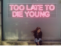 Too Late, Die Young, and Too: TOO LATE TO  DIE YOUNG