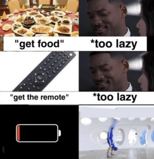 "Dead ass: *too lazy  ""get food""  too lazy  ""get the remote"" Dead ass"