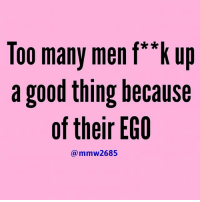 Life, Memes, and Relationships: Too many men f'kup  a good thing because  of their EGO  ammw2685 Fact or fiction ? 🤔🤔 Your Thoughts ? 👇👇👇 woman women men man ego romantic relationship relationships life lifestyle girlfriend realtalk realdeal reallife tagafriend strong positivevibes lifelessons couples souls soulmates soul iloveyou ilovehim female quotesdaily couple couplegoals she