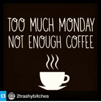 TOO MUCH MONDAY  NOT ENOUGH COFFEE  t4 2trashybitches Repost from @2trashybitches with @repostapp -- coffeeordie