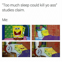 """Ass, Too Much, and Yo: """"Too much sleep could kill yo ass""""  studies claim.  Me Good night."""