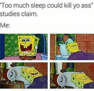"""Ass, Too Much, and Yo: Too much sleep could kill yo ass""""  studies claim  Me"""