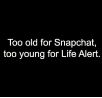 Life Alert, Memes, and 🤖: Too old for Snapchat  too young for Life Alert