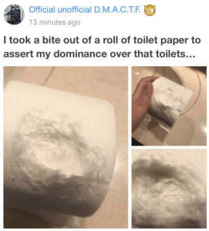 took a bite out of a toilet paper roll to assert dominance ,dominance madlad: took a bite out of a toilet paper roll to assert dominance ,dominance madlad