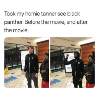 Homie, Memes, and Black: Took my homie tanner see black  panther. Before the movie, and after  the movie.  DIREC  DIRECTORY  NEUT  NITM  CONTRO You could say he got Tanner 🙄 • Follow @savagememesss for more posts daily