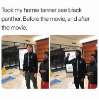 Homie, Memes, and Black: Took my homie tanner see black  panther. Before the movie, and after  the movie.  DIREC  DIRECTORY  e Ne  墾  NIM  CONTRO Hilarious 😂