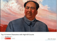 Top 10 Anime Characters with High Kill Counts  WatchMojo.com  Subscribe  11,749,453  452,145 views Mao Zedong = Mass murder