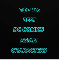 TOP 10 BEST DC COMICS ASIAN CHARACTERS Another Week Has Begun and