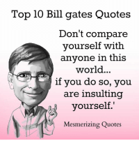 Top 10 Bill gates Quotes  Don't compare  yourself with  anyone in this  world.  if you do so, you  are insulting  yourself  Mesmerizing Quotes Inspiration By Mr Bill Gates