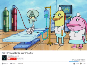 This is an actual scene in spongebob (Xpost r/Dankmemes ): Top 10 Times Hentai Went Too Far  WatchMojo.com  Subscribe  13,556,443  13,422,626 views  4314 3,189  Add to  Share More This is an actual scene in spongebob (Xpost r/Dankmemes )