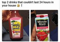 Memes, Minute Maid, and House: top 2 drinks that couldn't last 24 hours in  E!  your house  WITH RASPBERRY  NATURAL  Minute  Maid  PREMIUM  BERRY PUNCH  rspbemy Fr😍😩💯