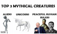 the creatures: Top 3 MYTHICAL CREATURES  ALIENS  UNICORNS PEACEFUL RUSSIAN  RULERS  MEMES