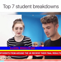 Student, Can, and Top: Top 7 student breakdowns  RESULTS DAY  STUDENTS FROM AROUND THE UK RECIEVE THEIR FINAL RESULTS  SP We can all relate to at least one of these 😭