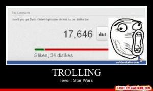 Trollinghttp://omg-humor.tumblr.com: Top Comments  how'd you get Darth Vader's lightsaber oh wait its the dislike bar  17,646 lal  5 likes, 34 dislikes  unfriendable.com  TROLLING  level : Star Wars  TASTE OF AWESOME.COM Trollinghttp://omg-humor.tumblr.com
