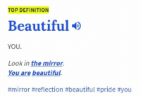 Beautiful, Memes, and Definition: TOP DEFINITION  Beautiful  YOU  Look in the mirror,  You are beautiful.  https://t.co/am1ighnaBE