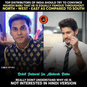 Memes, North West, and India: TOP DISTRIBUTORS OF INDIA SHOULD TRY TO CONVINCE  MAHESH BABU THAT HE IS EQUALLY FAMOUS THROUGHOUT  NORTH WEST -EAST AS COMPARED TO SOUTH  回.DPVEU  Rohit Jaiswal 9n Mahesh Babu  REALLY DONT UNDERSTAND WHY HE IS  NOT INTERESTED IN HINDI VERSION Rohit Jaiswal About Mahesh Craze