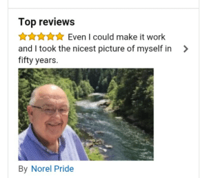hannigraham: I was looking at selfie sticks on amazon and i think this review is so sweet and cute : Top reviews  AAuEven I could make it work  and I took the nicest picture of myself in >  fifty years.  By Norel Pride hannigraham: I was looking at selfie sticks on amazon and i think this review is so sweet and cute