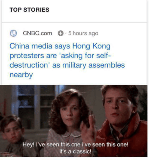 China, Hong Kong, and Military: TOP STORIES  CNBC.com 5 hours ago  China media says Hong Kong  protesters are 'asking for self-  destruction' as military assembles  nearby  Hey! I've seen this one i've seen this one!  it's a classic! Hmm