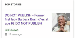 Funny, News, and Tumblr: TOP STORIES  DO NOT PUBLISH Former  first lady Barbara Bush d es at  age 92 DO NOT PUBLISH  CBS News  17 mins ago megapope:preliminary articles getting accidentally published is never not funny